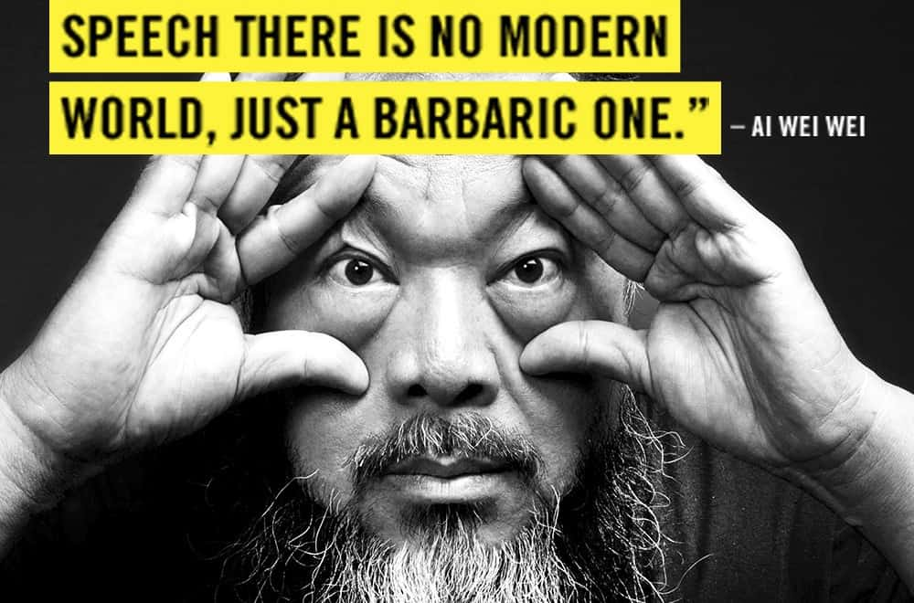 """Without freedom of speech there is no modern worlds, just a barbaric one."" - Ai Wei Wei"